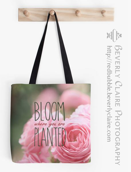 Bloom Where You Are Planted Tote Bag by Beverly Claire Photography